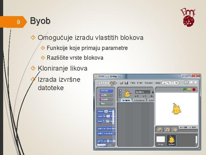 9 Byob Omogućuje izradu vlastitih blokova Funkcije koje primaju parametre Različite vrste blokova Kloniranje