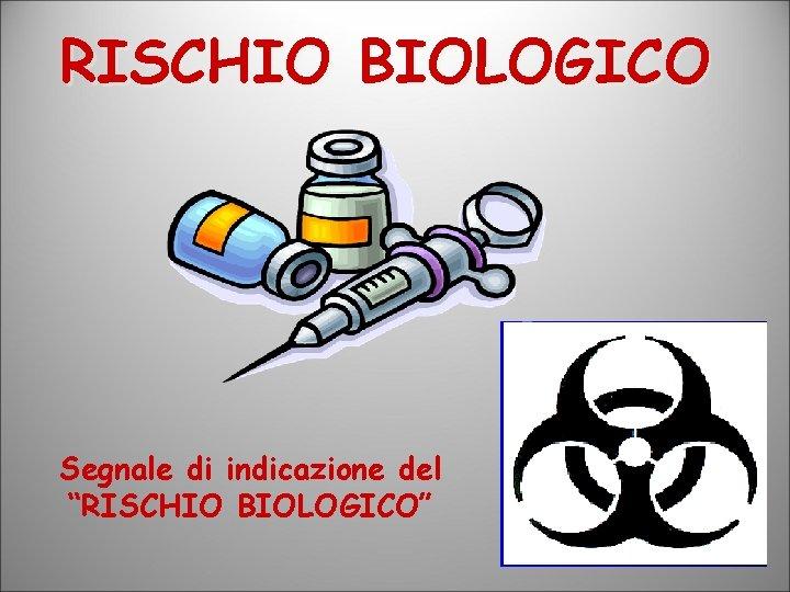 """RISCHIO BIOLOGICO Segnale di indicazione del """"RISCHIO BIOLOGICO"""""""