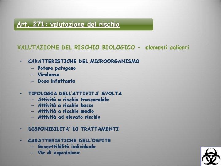 Art. 271: valutazione del rischio VALUTAZIONE DEL RISCHIO BIOLOGICO - elementi salienti • CARATTERISTICHE