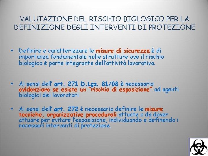 VALUTAZIONE DEL RISCHIO BIOLOGICO PER LA DEFINIZIONE DEGLI INTERVENTI DI PROTEZIONE • Definire e