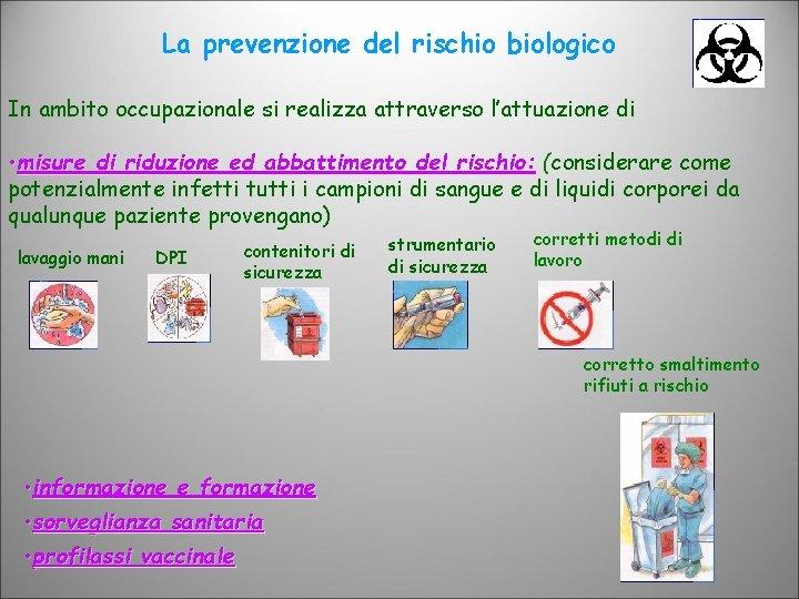 La prevenzione del rischio biologico In ambito occupazionale si realizza attraverso l'attuazione di •