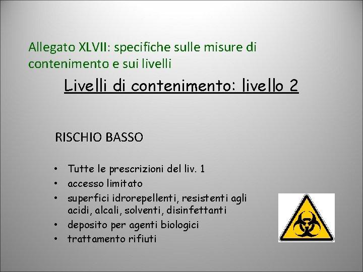 Allegato XLVII: specifiche sulle misure di contenimento e sui livelli Livelli di contenimento: livello
