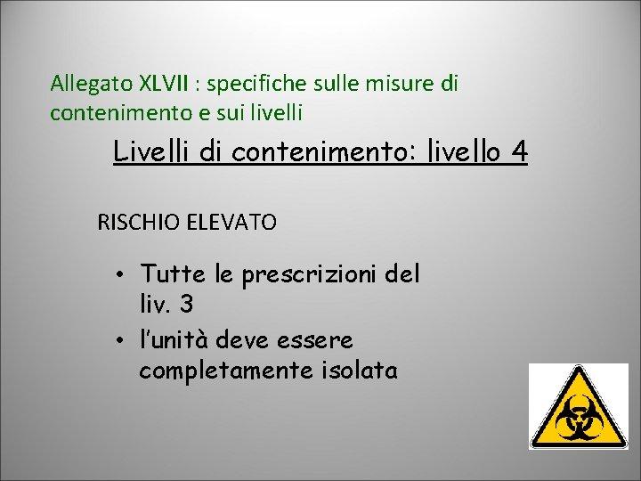 Allegato XLVII : specifiche sulle misure di contenimento e sui livelli Livelli di contenimento: