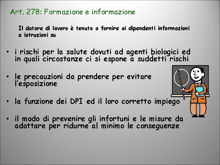 Art. 278: Formazione e informazione Il datore di lavoro è tenuto a fornire ai