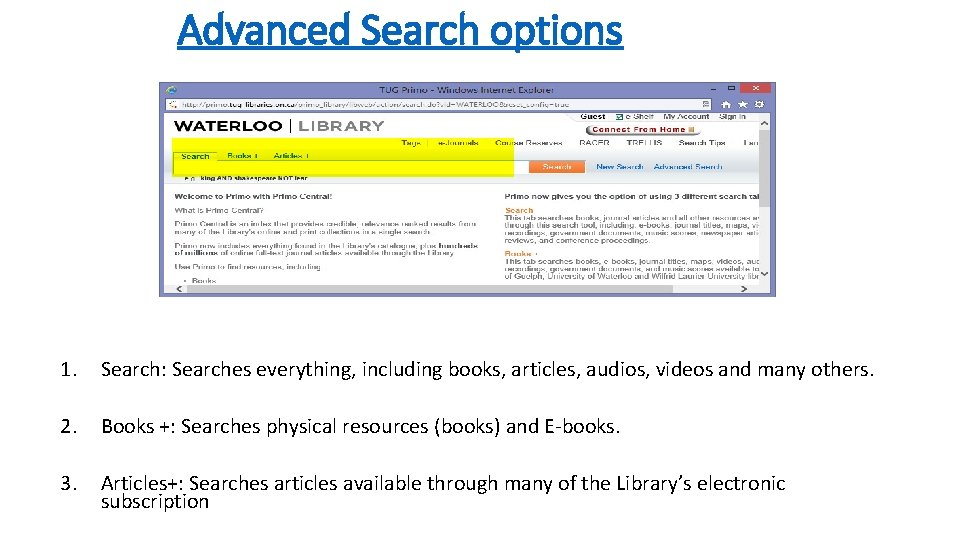 Advanced Search options 1. Search: Searches everything, including books, articles, audios, videos and many