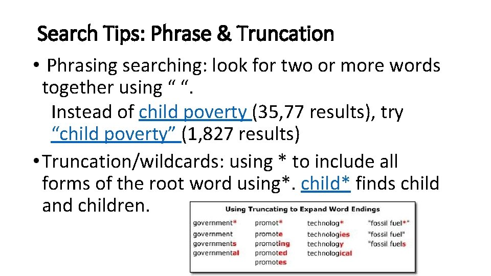 Search Tips: Phrase & Truncation • Phrasing searching: look for two or more words
