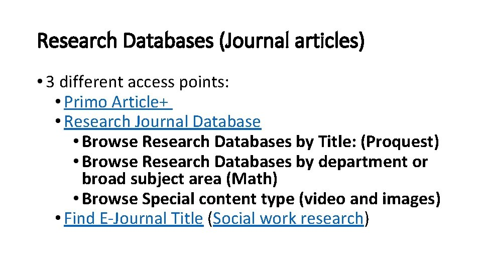 Research Databases (Journal articles) • 3 different access points: • Primo Article+ • Research