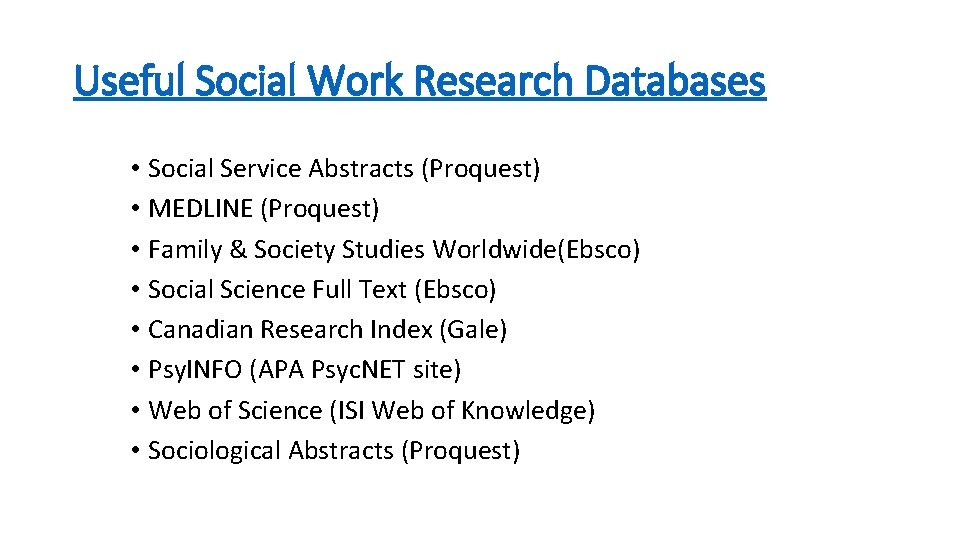 Useful Social Work Research Databases • Social Service Abstracts (Proquest) • MEDLINE (Proquest) •