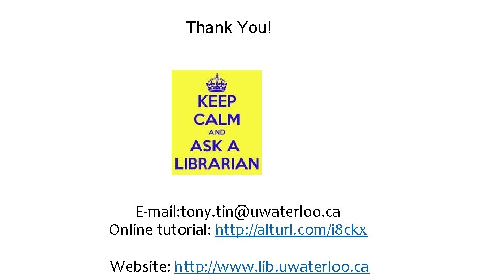 Thank You! E-mail: tony. tin@uwaterloo. ca Online tutorial: http: //alturl. com/i 8 ckx Website:
