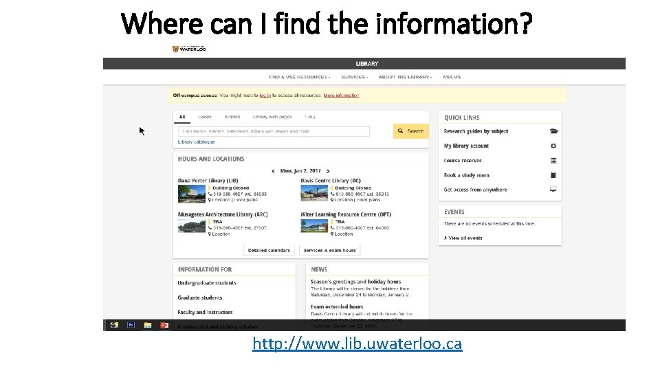 Where can I find the information? http: //www. lib. uwaterloo. ca
