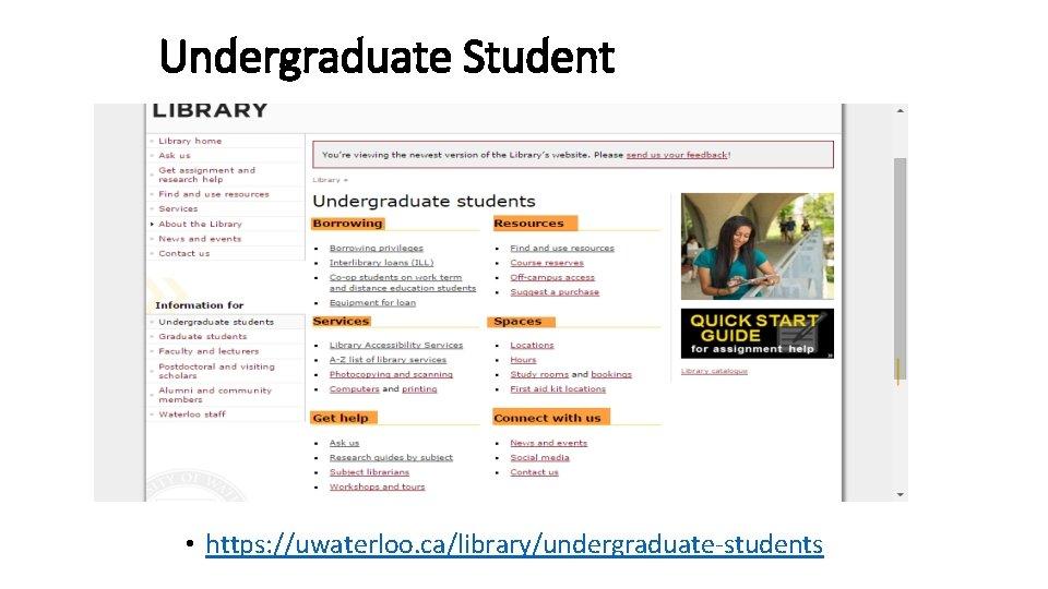 Undergraduate Student • https: //uwaterloo. ca/library/undergraduate-students