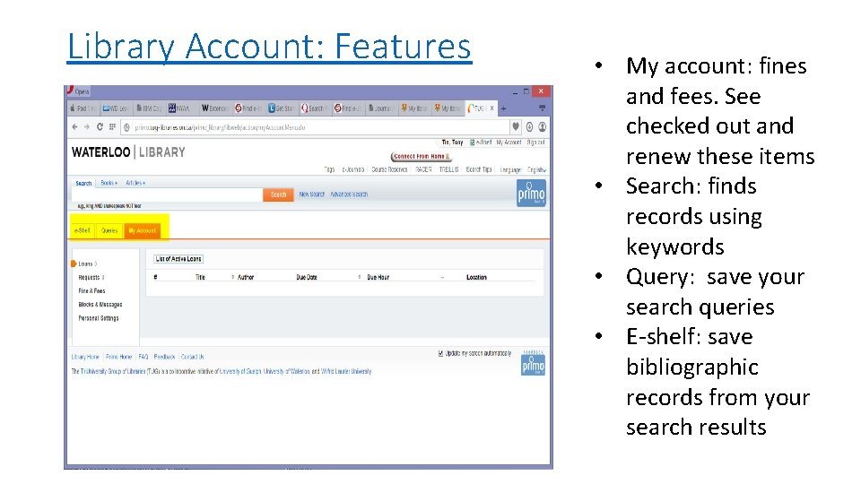 Library Account: Features • My account: fines and fees. See checked out and renew