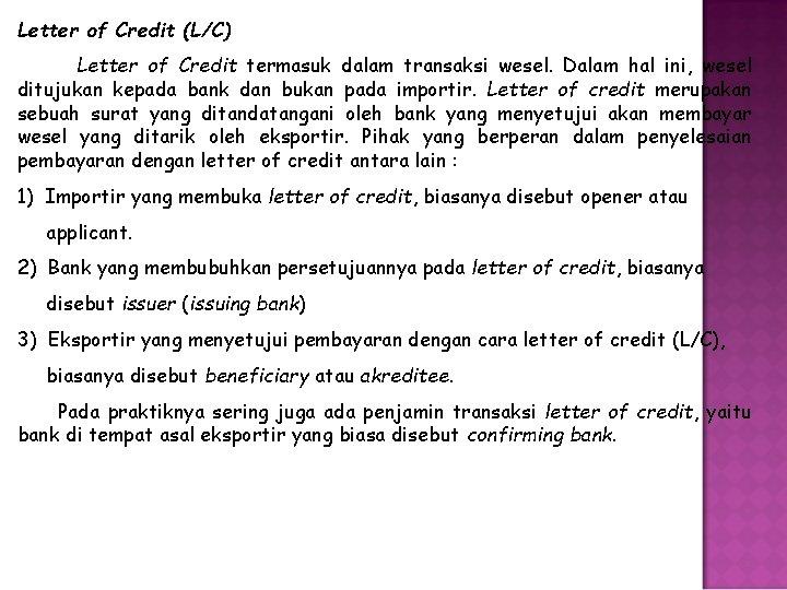 Letter of Credit (L/C) Letter of Credit termasuk dalam transaksi wesel. Dalam hal ini,