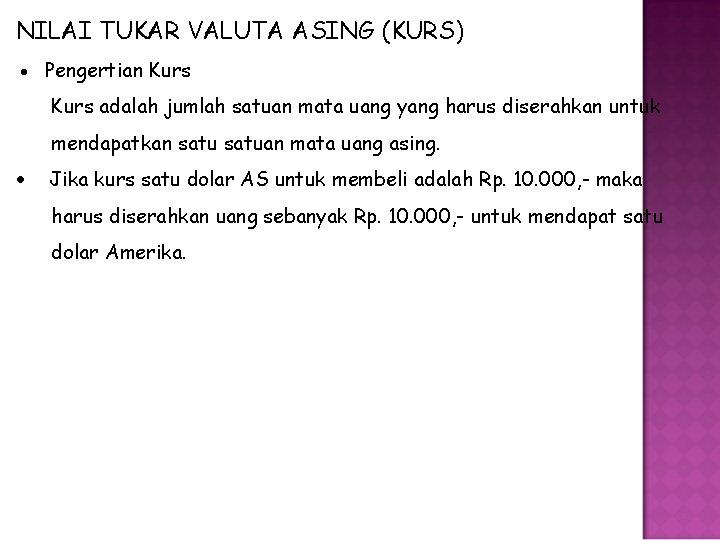 NILAI TUKAR VALUTA ASING (KURS) Pengertian Kurs adalah jumlah satuan mata uang yang harus
