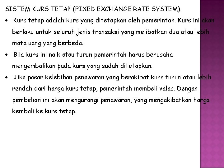 SISTEM KURS TETAP (FIXED EXCHANGE RATE SYSTEM) Kurs tetap adalah kurs yang ditetapkan oleh