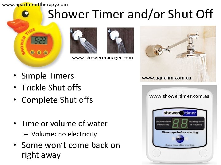 www. apartmenttherapy. com Shower Timer and/or Shut Off www. showermanager. com • Simple Timers
