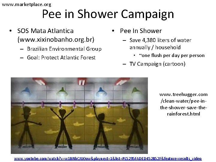 www. marketplace. org Pee in Shower Campaign • SOS Mata Atlantica (www. xixinobanho. org.