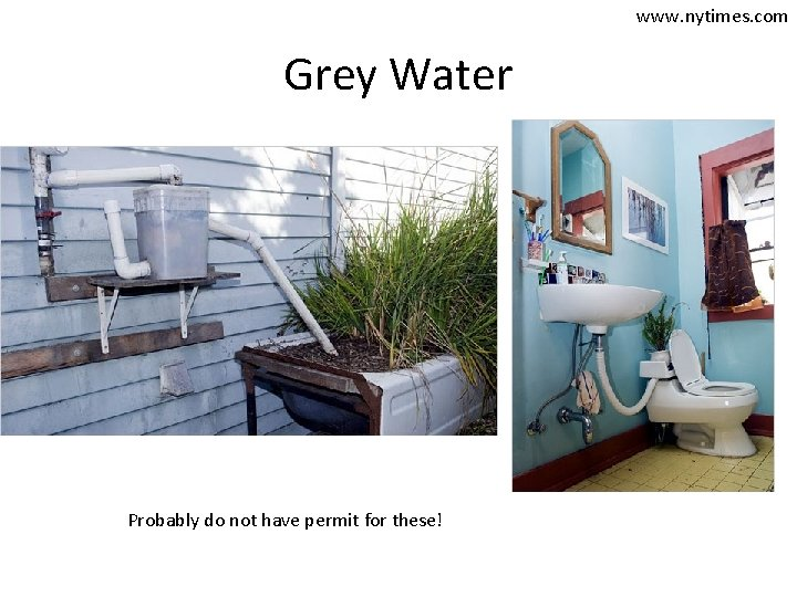 www. nytimes. com Grey Water Probably do not have permit for these!