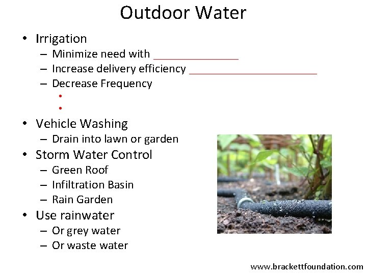 Outdoor Water • Irrigation – Minimize need with _______ – Increase delivery efficiency ___________