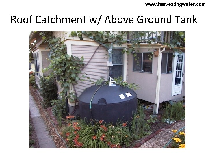 www. harvestingwater. com Roof Catchment w/ Above Ground Tank