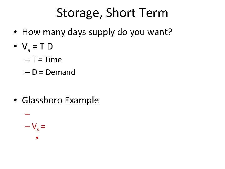Storage, Short Term • How many days supply do you want? • Vs =