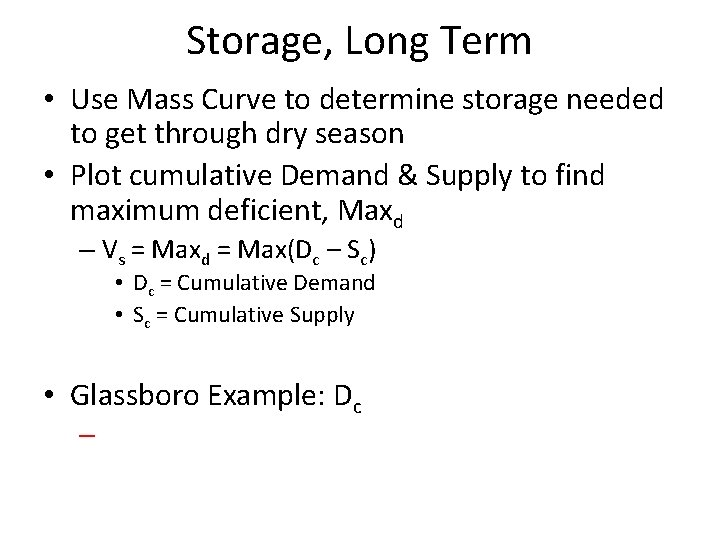 Storage, Long Term • Use Mass Curve to determine storage needed to get through