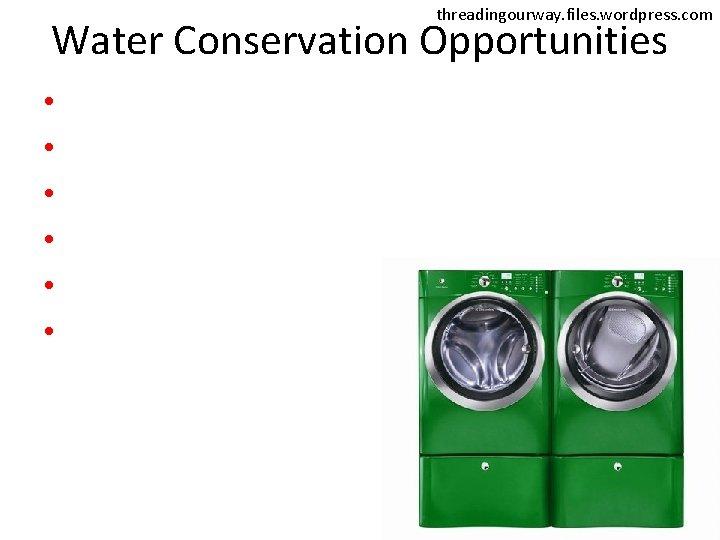 threadingourway. files. wordpress. com Water Conservation Opportunities • • •