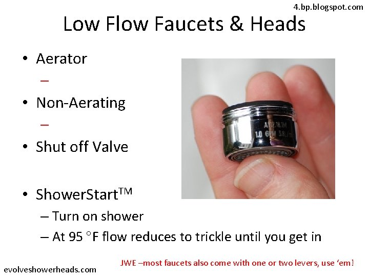 4. bp. blogspot. com Low Flow Faucets & Heads • Aerator – • Non-Aerating