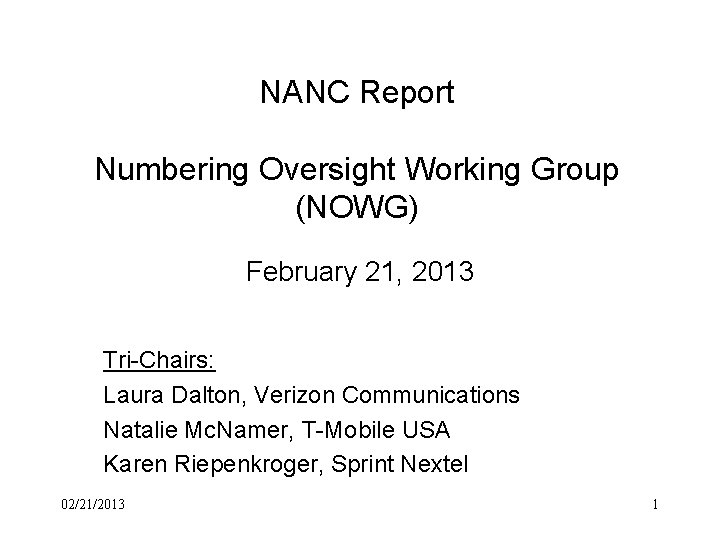 NANC Report Numbering Oversight Working Group (NOWG) February 21, 2013 Tri-Chairs: Laura Dalton, Verizon