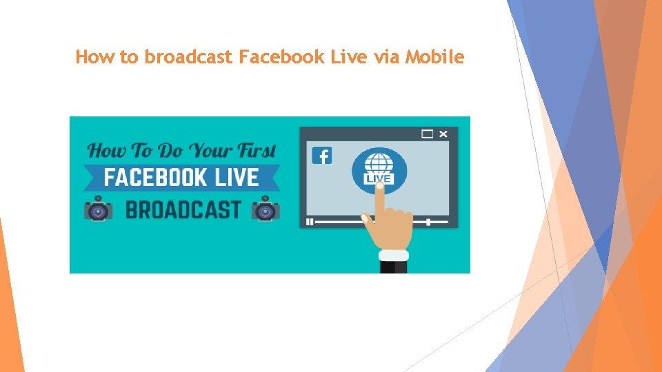 How to broadcast Facebook Live via Mobile