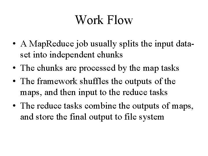Work Flow • A Map. Reduce job usually splits the input dataset into independent