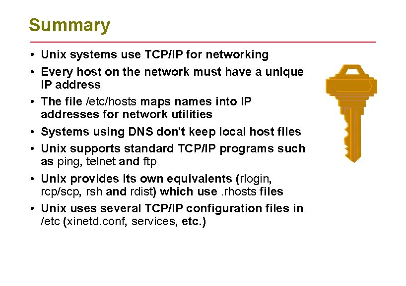 Summary • Unix systems use TCP/IP for networking • Every host on the network