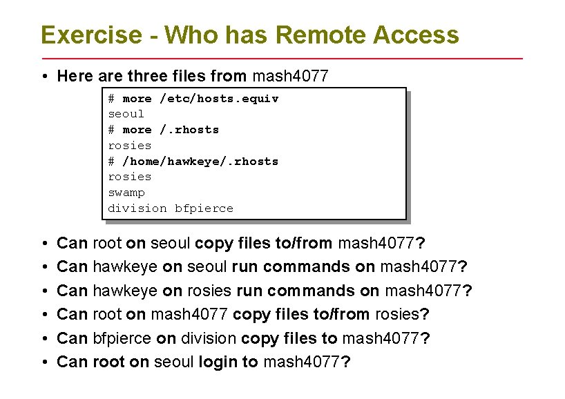 Exercise - Who has Remote Access • Here are three files from mash 4077