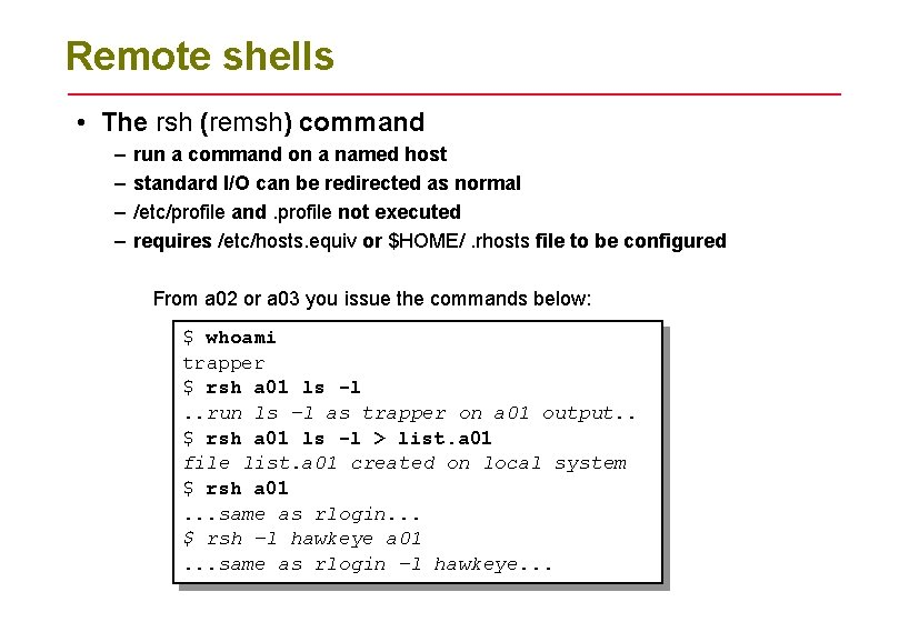 Remote shells • The rsh (remsh) command – – run a command on a