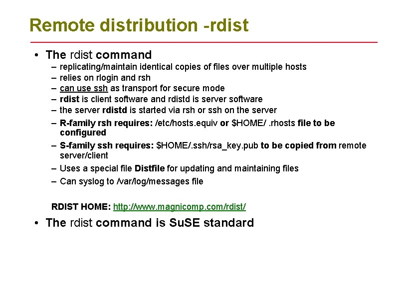 Remote distribution -rdist • The rdist command – – – replicating/maintain identical copies of