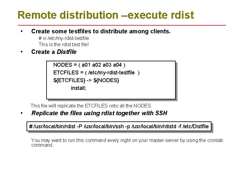 Remote distribution –execute rdist • Create some testfiles to distribute among clients. # vi
