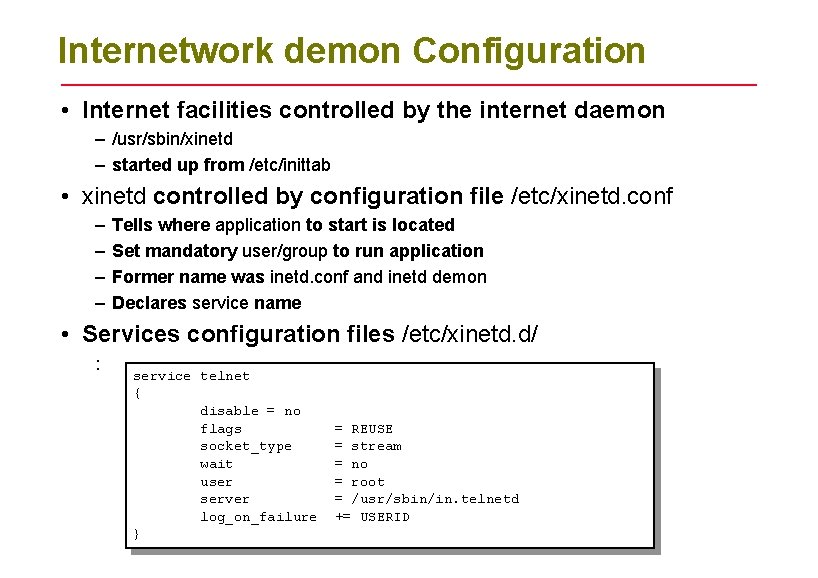 Internetwork demon Configuration • Internet facilities controlled by the internet daemon – /usr/sbin/xinetd –
