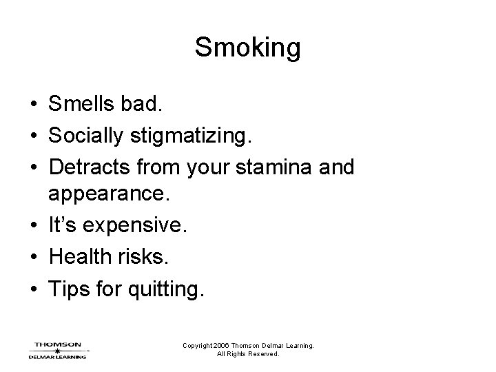 Smoking • Smells bad. • Socially stigmatizing. • Detracts from your stamina and appearance.