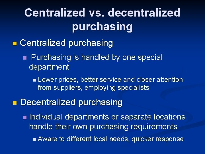 Centralized vs. decentralized purchasing n Centralized purchasing n Purchasing is handled by one special