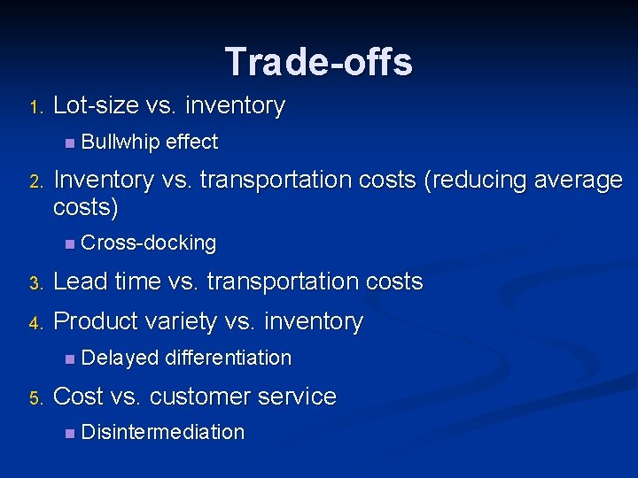 Trade-offs 1. Lot-size vs. inventory n Bullwhip 2. effect Inventory vs. transportation costs (reducing