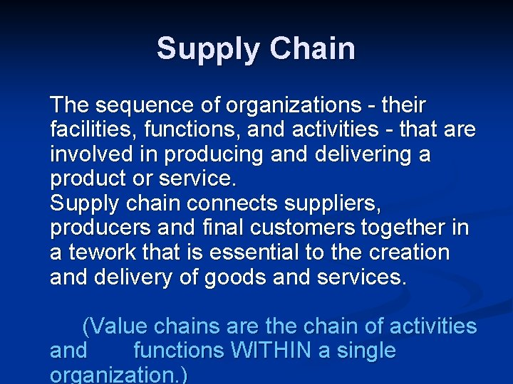 Supply Chain The sequence of organizations - their facilities, functions, and activities - that