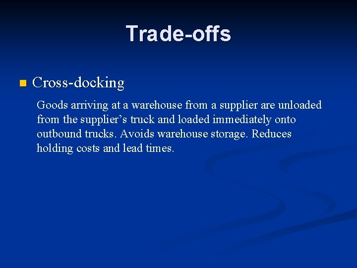 Trade-offs n Cross-docking Goods arriving at a warehouse from a supplier are unloaded from