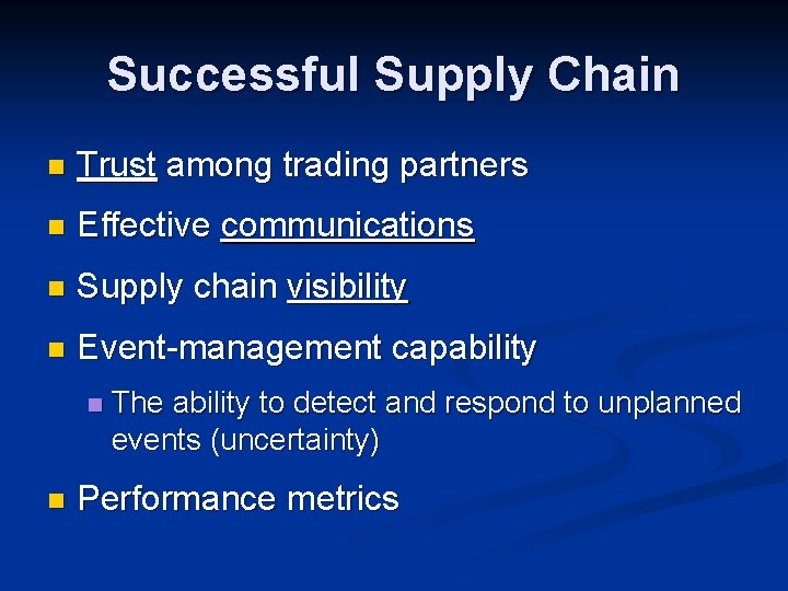 Successful Supply Chain n Trust among trading partners n Effective communications n Supply chain