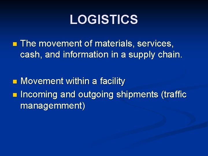 LOGISTICS n The movement of materials, services, cash, and information in a supply chain.