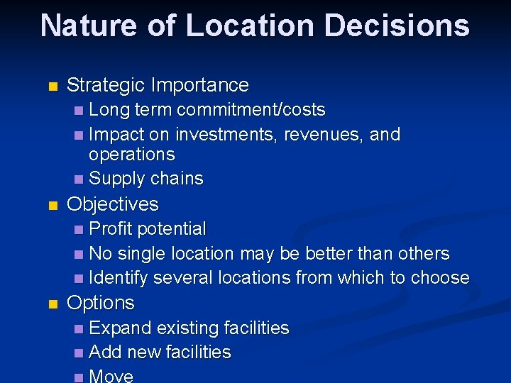 Nature of Location Decisions n Strategic Importance Long term commitment/costs n Impact on investments,