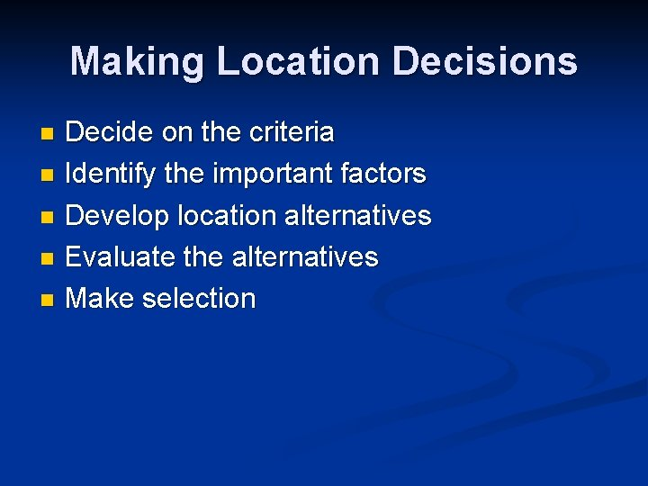Making Location Decisions Decide on the criteria n Identify the important factors n Develop