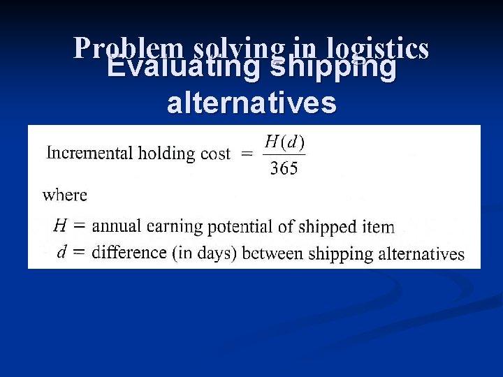 Problem solving in logistics Evaluating shipping alternatives