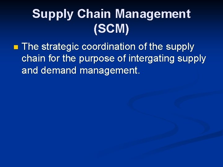 Supply Chain Management (SCM) n The strategic coordination of the supply chain for the