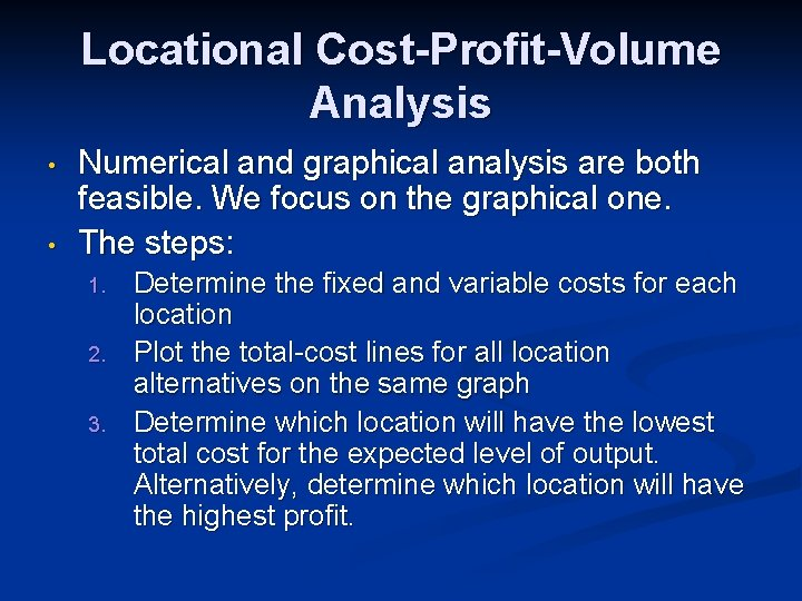 Locational Cost-Profit-Volume Analysis • • Numerical and graphical analysis are both feasible. We focus