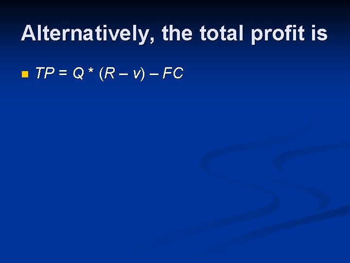 Alternatively, the total profit is n TP = Q * (R – v) –